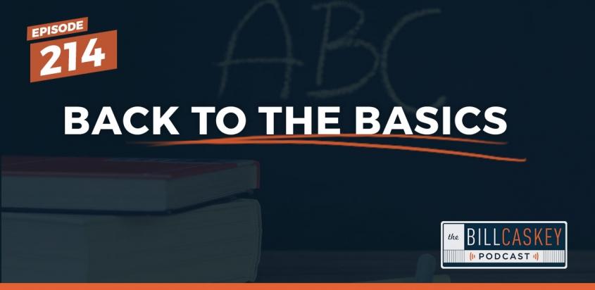 Back to the basics - Bill Caskey Podcast